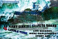 So many sinking ships to board