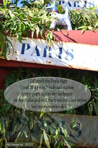 I followed the Paris sign I took at a French railroad station thirty-years ago to my backyard in Australia and still the train does not arrive but my memories did